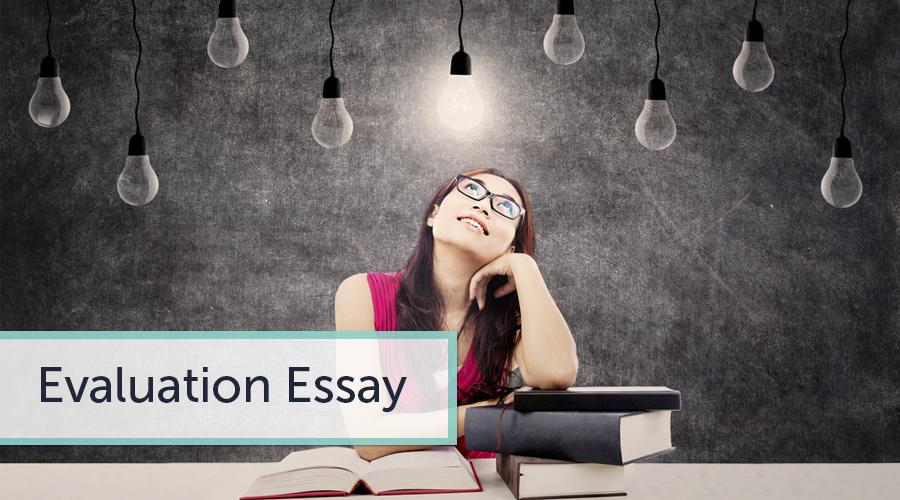 Guidelines for Writing an Evaluation Essay | Good Evaluation Essay Topics